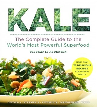 Kale - The Complete Guide to the World's Most Powerful Superfood Book